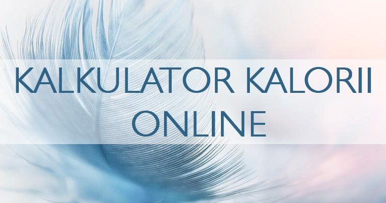 Kalkulator kalorii online- Oblicz zapotrzebowanie kalorii na odchudzanie i masę