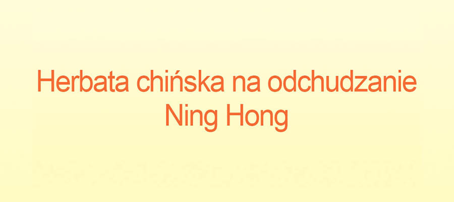 ning hong cena opinie gdzie kupić herbata chińska na odchudzanie allegro ceneo apteka ile kosztuje